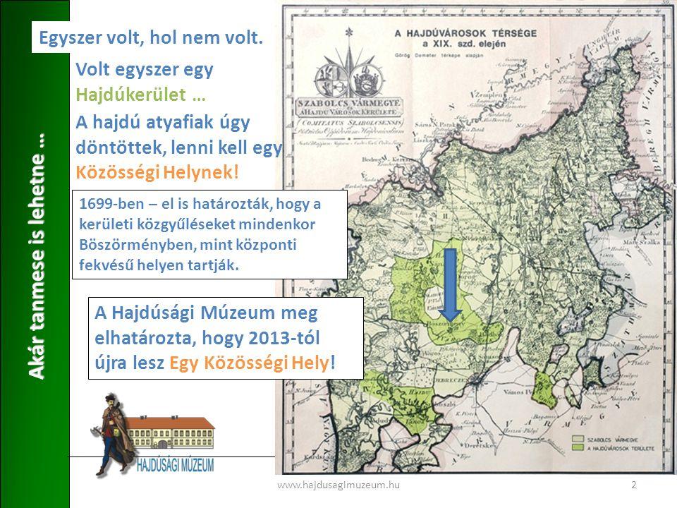 www.hajdusagimuzeum.hu2 Akár tanmese is lehetne … Egyszer volt, hol nem volt.