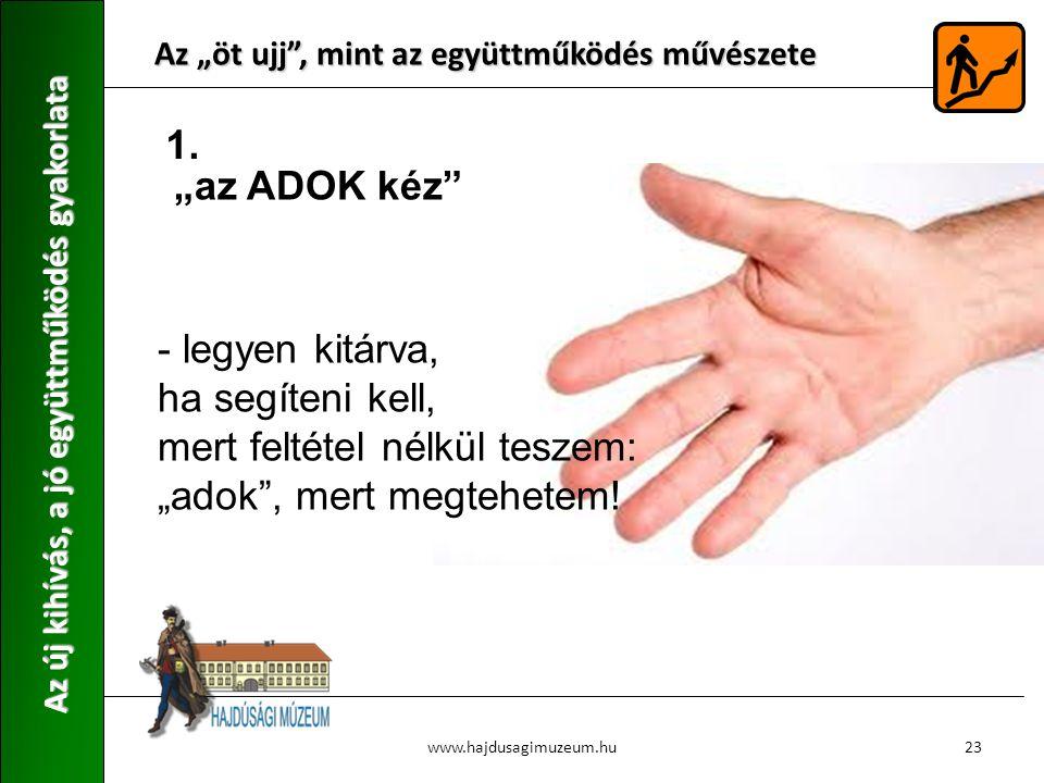 """Az """"öt ujj"""", mint az együttműködés művészete Az új kihívás, a jó együttműködés gyakorlata 23www.hajdusagimuzeum.hu - legyen kitárva, ha segíteni kell,"""