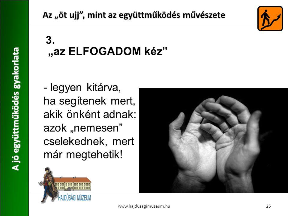 """Az """"öt ujj"""", mint az együttműködés művészete A jó együttműködés gyakorlata 25www.hajdusagimuzeum.hu - legyen kitárva, ha segítenek mert, akik önként a"""