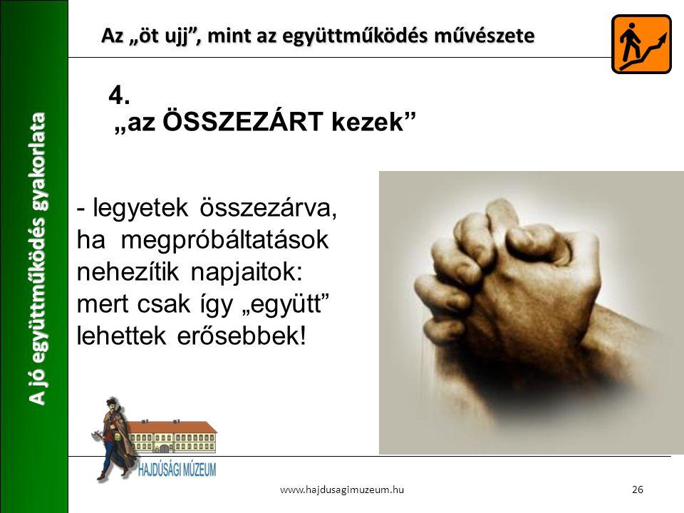 """Az """"öt ujj"""", mint az együttműködés művészete A jó együttműködés gyakorlata 26www.hajdusagimuzeum.hu - legyetek összezárva, ha megpróbáltatások nehezít"""