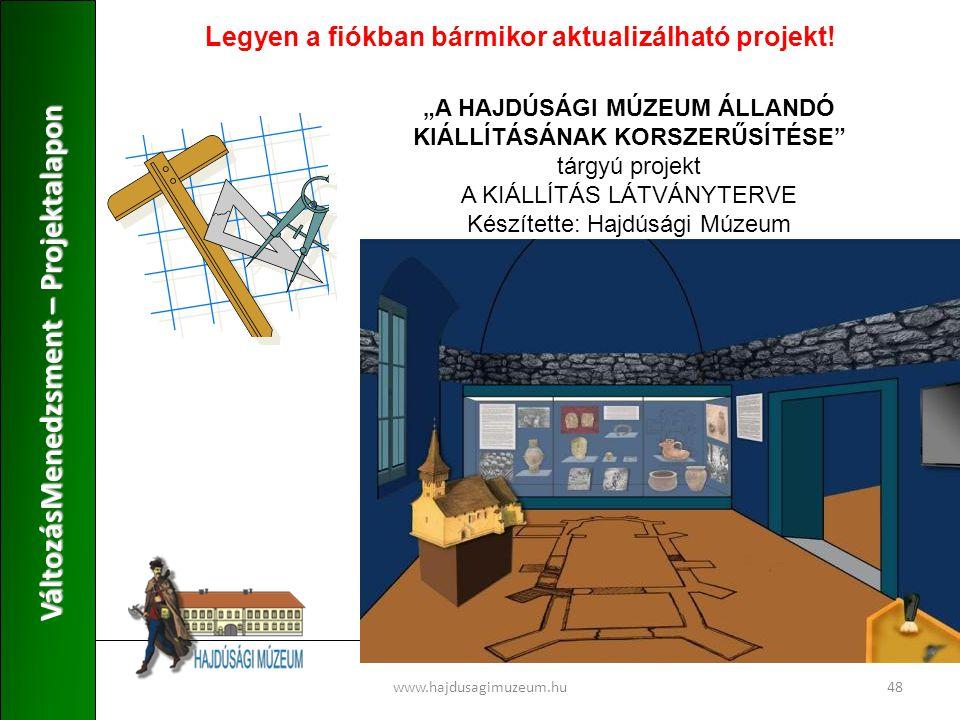 """48 VáltozásMenedzsment – Projektalapon Legyen a fiókban bármikor aktualizálható projekt! www.hajdusagimuzeum.hu """"A HAJDÚSÁGI MÚZEUM ÁLLANDÓ KIÁLLÍTÁSÁ"""
