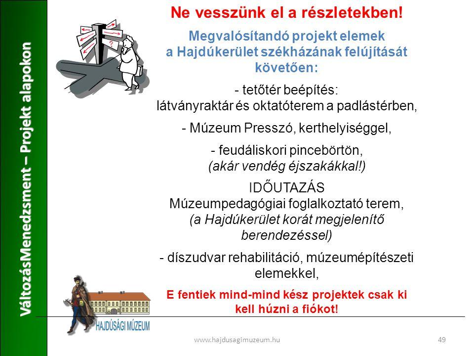 www.hajdusagimuzeum.hu49 VáltozásMenedzsment – Projekt alapokon Ne vesszünk el a részletekben! Megvalósítandó projekt elemek a Hajdúkerület székházána