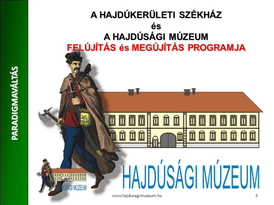 PARADIGMAVÁLTÁS www.hajdusagimuzeum.hu A HAJDÚKERÜLETI SZÉKHÁZ és A HAJDÚSÁGI MÚZEUM FELÚJÍTÁS és MEGÚJÍTÁS PROGRAMJA 5