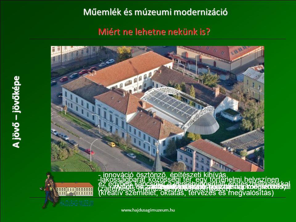 """50 A jövő – jövőképe www.hajdusagimuzeum.hu Műemlék és múzeumi modernizáció Miért ne lehetne nekünk is? - megnövelt közösségi tér- fedett színpad- """"zö"""