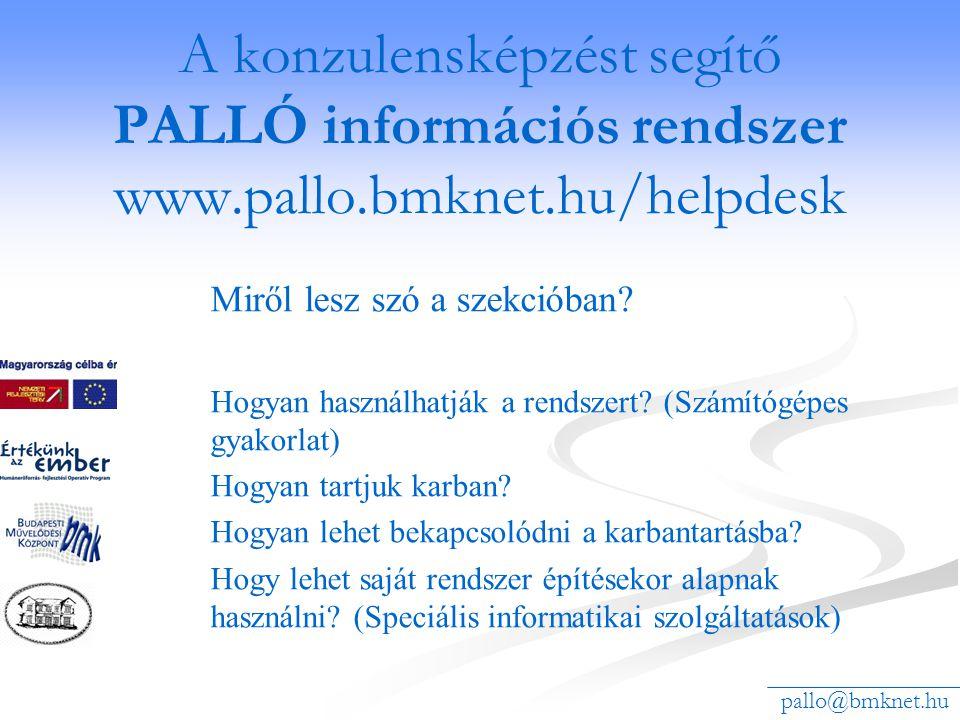 A konzulensképzést segítő PALLÓ információs rendszer www.pallo.bmknet.hu/helpdesk Miről lesz szó a szekcióban? Hogyan használhatják a rendszert? (Szám