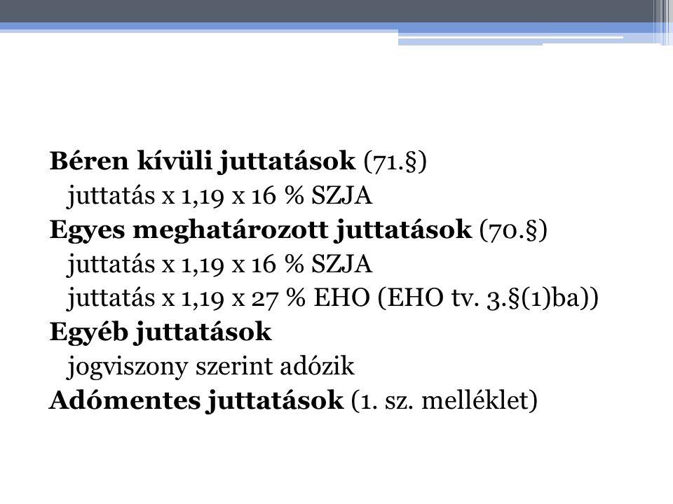 Béren kívüli juttatások (71.§) juttatás x 1,19 x 16 % SZJA Egyes meghatározott juttatások (70.§) juttatás x 1,19 x 16 % SZJA juttatás x 1,19 x 27 % EHO (EHO tv.