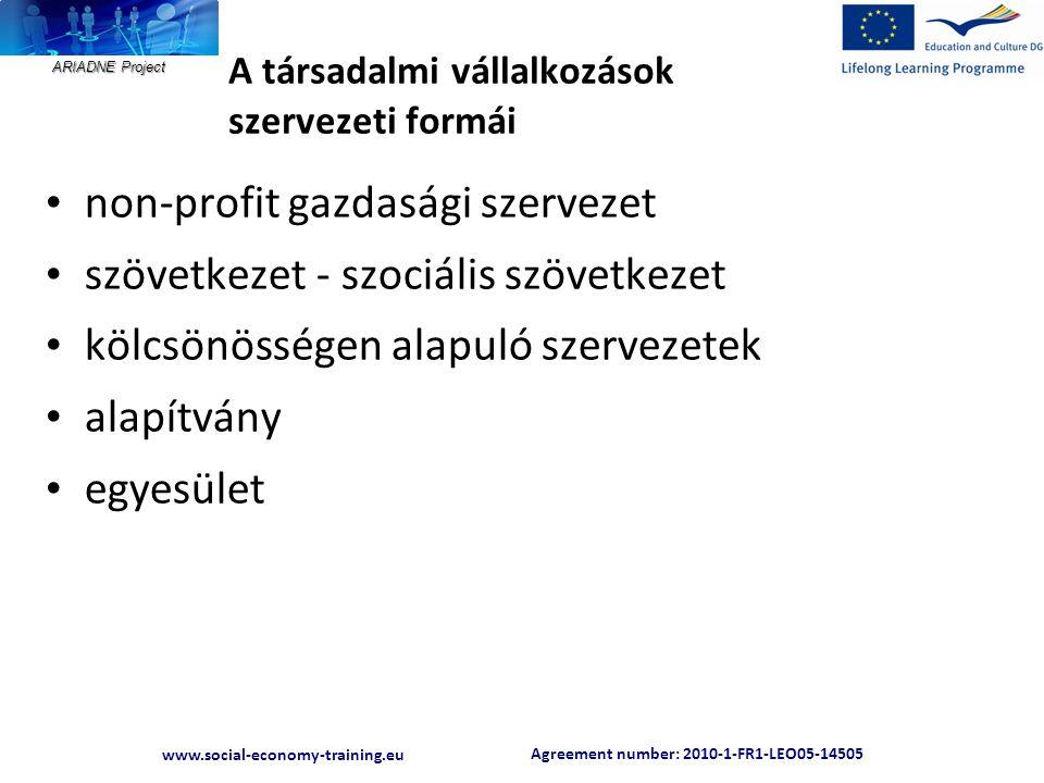Agreement number: 2010-1-FR1-LEO05-14505 www.social-economy-training.eu ARIADNE Project A társadalmi vállalkozások szervezeti formái • non-profit gazd