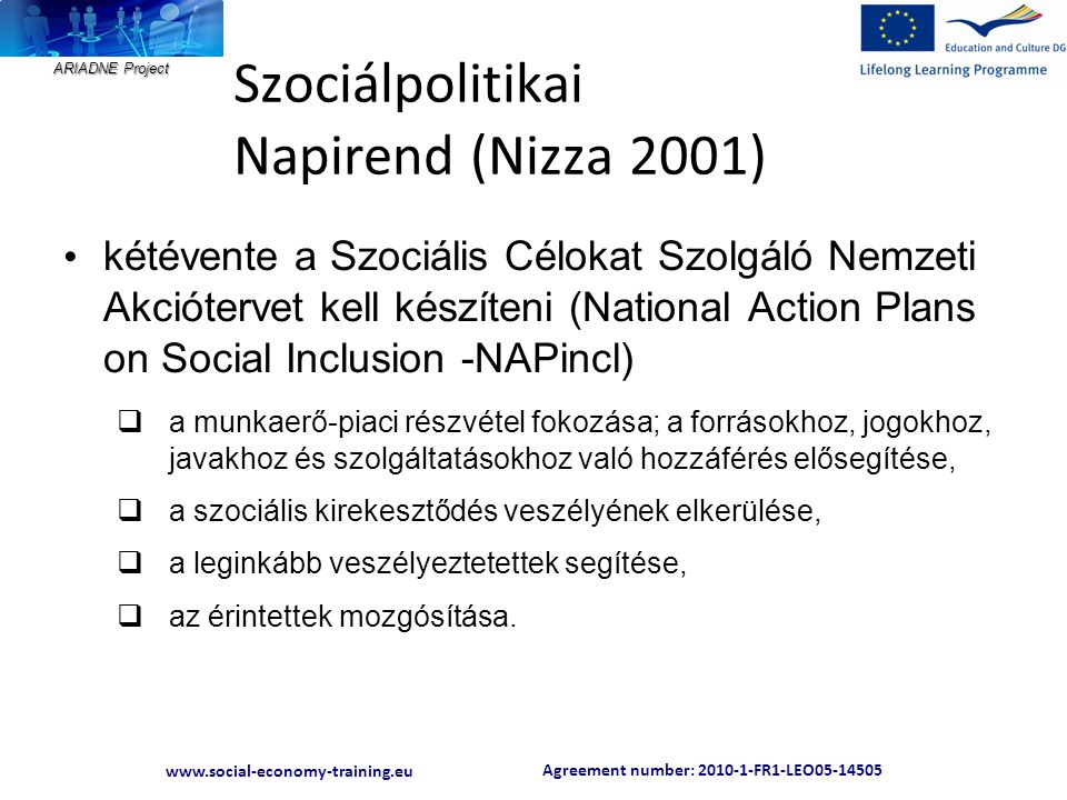 Agreement number: 2010-1-FR1-LEO05-14505 www.social-economy-training.eu ARIADNE Project Szociálpolitikai Napirend (Nizza 2001) • kétévente a Szociális