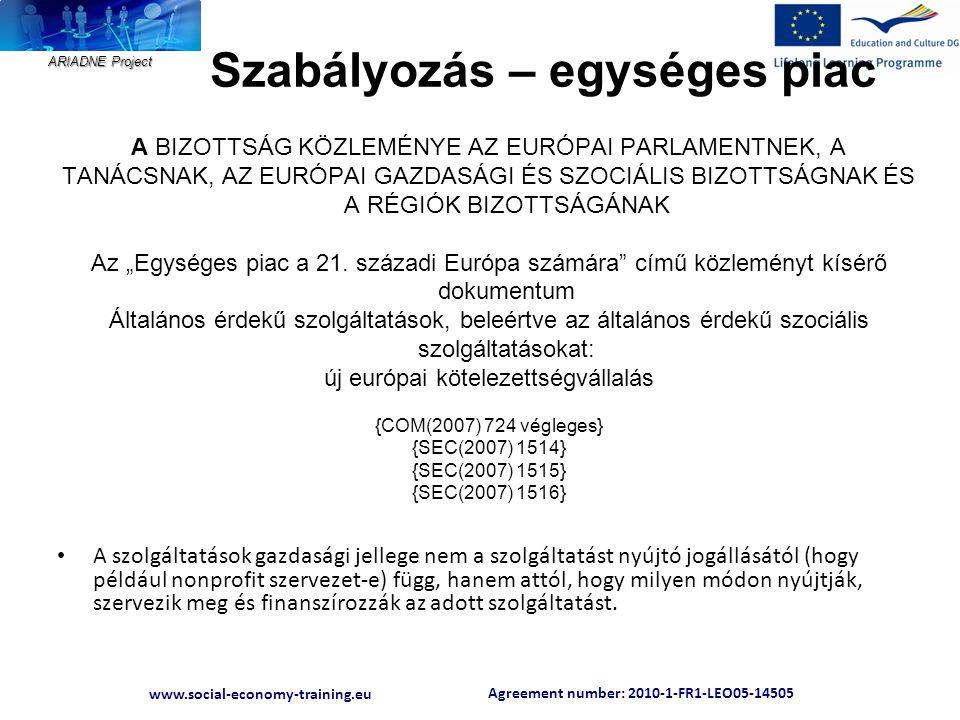 Agreement number: 2010-1-FR1-LEO05-14505 www.social-economy-training.eu ARIADNE Project Szabályozás – egységes piac A BIZOTTSÁG KÖZLEMÉNYE AZ EURÓPAI