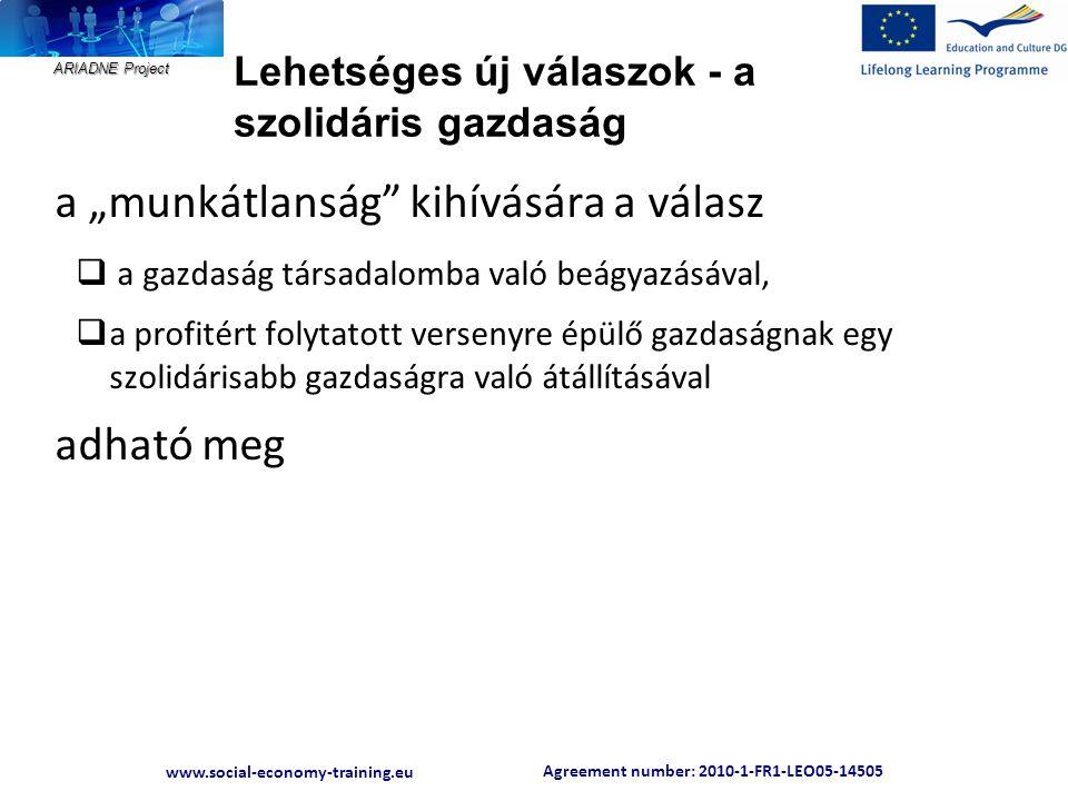 """Agreement number: 2010-1-FR1-LEO05-14505 www.social-economy-training.eu ARIADNE Project Lehetséges új válaszok - a szolidáris gazdaság a """"munkátlanság"""