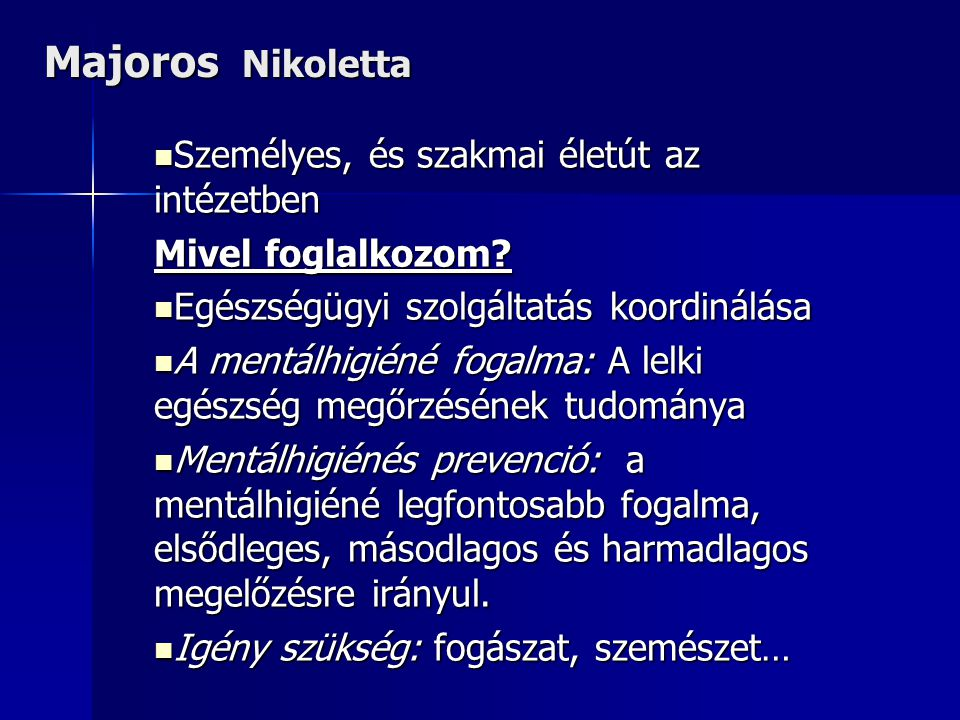 Majoros Nikoletta  Személyes, és szakmai életút az intézetben Mivel foglalkozom.