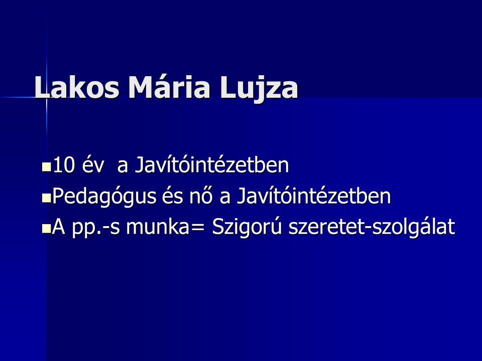 Lakos Mária Lujza  10 év a Javítóintézetben  Pedagógus és nő a Javítóintézetben  A pp.-s munka= Szigorú szeretet-szolgálat