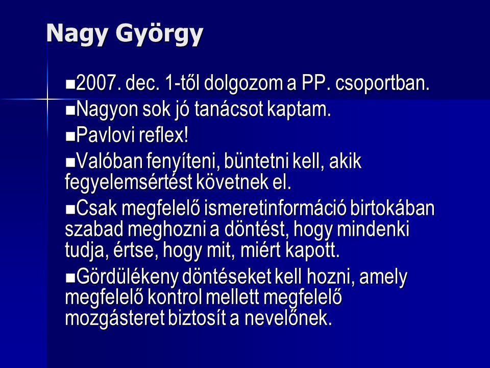 Nagy György  2007. dec. 1-től dolgozom a PP. csoportban.