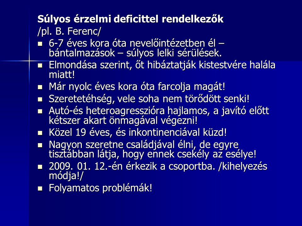 Súlyos érzelmi deficittel rendelkezők /pl. B.