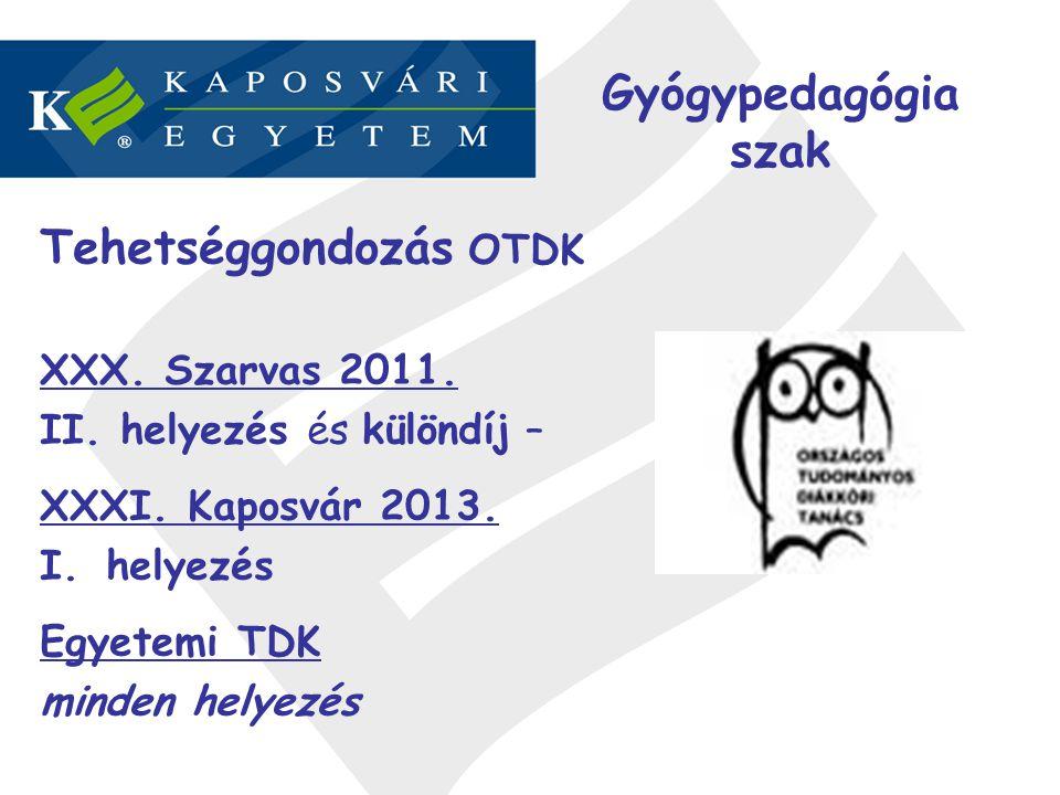 Gyógypedagógia szak Tehetséggondozás OTDK XXX. Szarvas 2011. II. helyezés és különdíj – XXXI. Kaposvár 2013. I.helyezés Egyetemi TDK minden helyezés