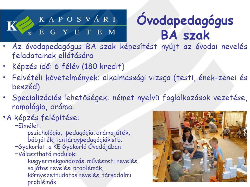 Óvodapedagógus BA szak •Az óvodapedagógus BA szak képesítést nyújt az óvodai nevelés feladatainak ellátására •Képzés idő: 6 félév (180 kredit) •Felvét