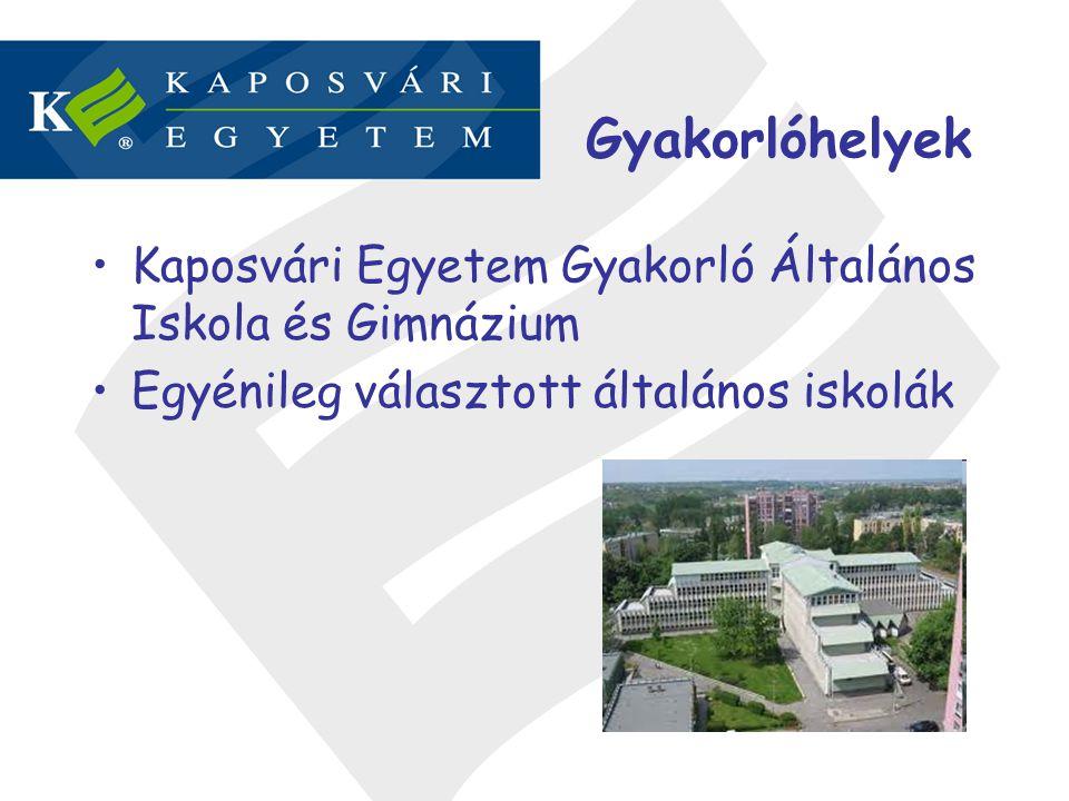 Gyakorlóhelyek •Kaposvári Egyetem Gyakorló Általános Iskola és Gimnázium •Egyénileg választott általános iskolák