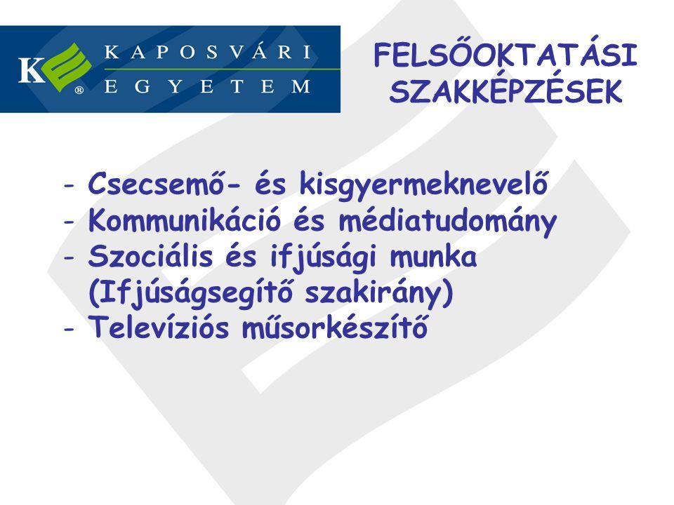 FELSŐOKTATÁSI SZAKKÉPZÉSEK - Csecsemő- és kisgyermeknevelő - Kommunikáció és médiatudomány - Szociális és ifjúsági munka (Ifjúságsegítő szakirány) - T