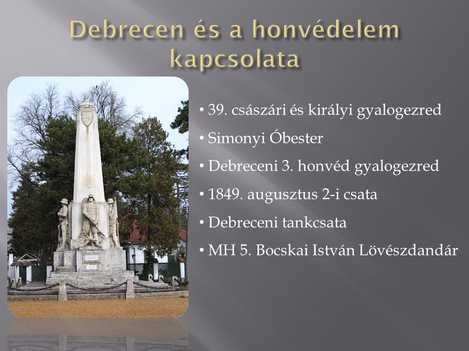 • 39. császári és királyi gyalogezred • Simonyi Óbester • Debreceni 3. honvéd gyalogezred • 1849. augusztus 2-i csata • Debreceni tankcsata • MH 5. Bo