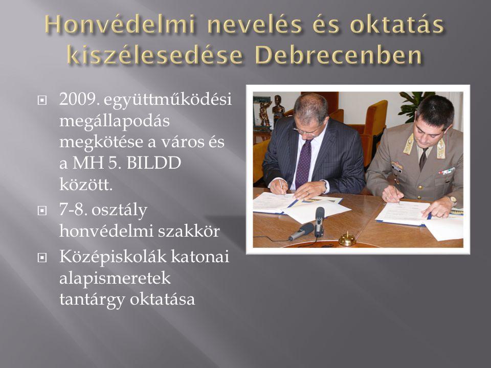  2009. együttműködési megállapodás megkötése a város és a MH 5. BILDD között.  7-8. osztály honvédelmi szakkör  Középiskolák katonai alapismeretek
