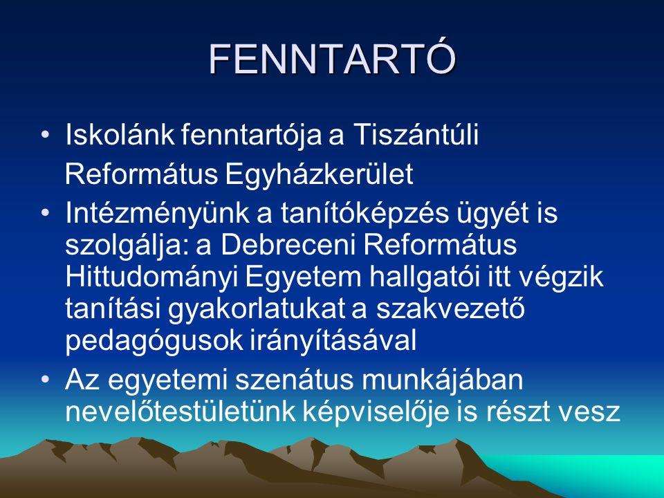 FENNTARTÓ •Iskolánk fenntartója a Tiszántúli Református Egyházkerület •Intézményünk a tanítóképzés ügyét is szolgálja: a Debreceni Református Hittudományi Egyetem hallgatói itt végzik tanítási gyakorlatukat a szakvezető pedagógusok irányításával •Az egyetemi szenátus munkájában nevelőtestületünk képviselője is részt vesz