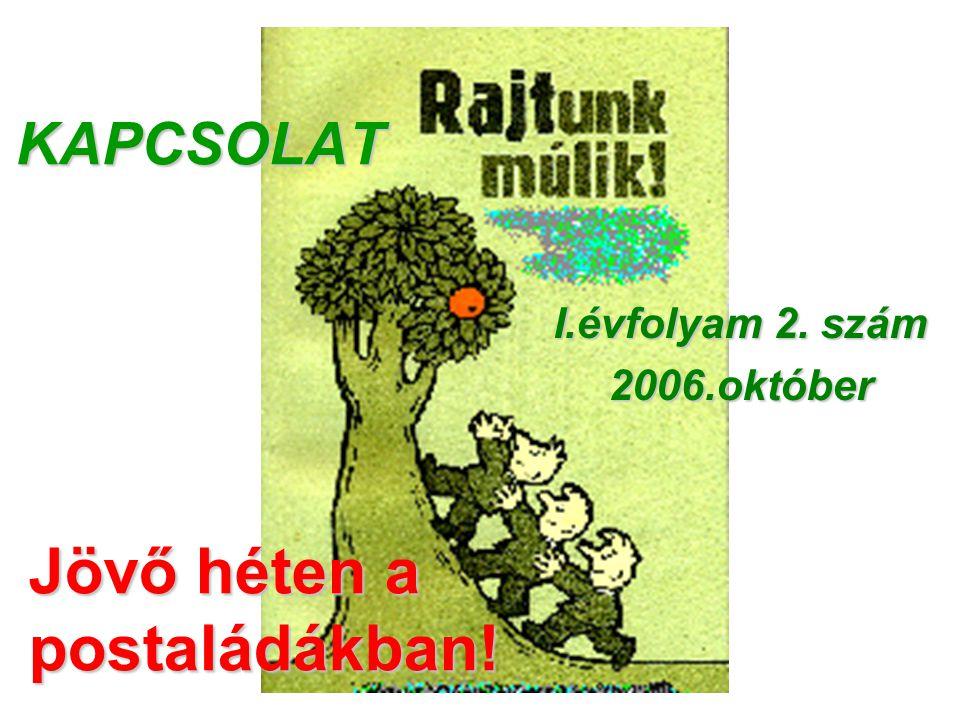 KAPCSOLAT I.évfolyam 2. szám 2006.október Jövő héten a postaládákban!