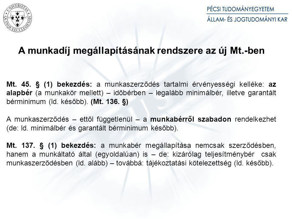 A munkadíj megállapításának rendszere az új Mt.-ben Mt. 45. § (1) bekezdés: a munkaszerződés tartalmi érvényességi kelléke: az alapbér (a munkakör mel