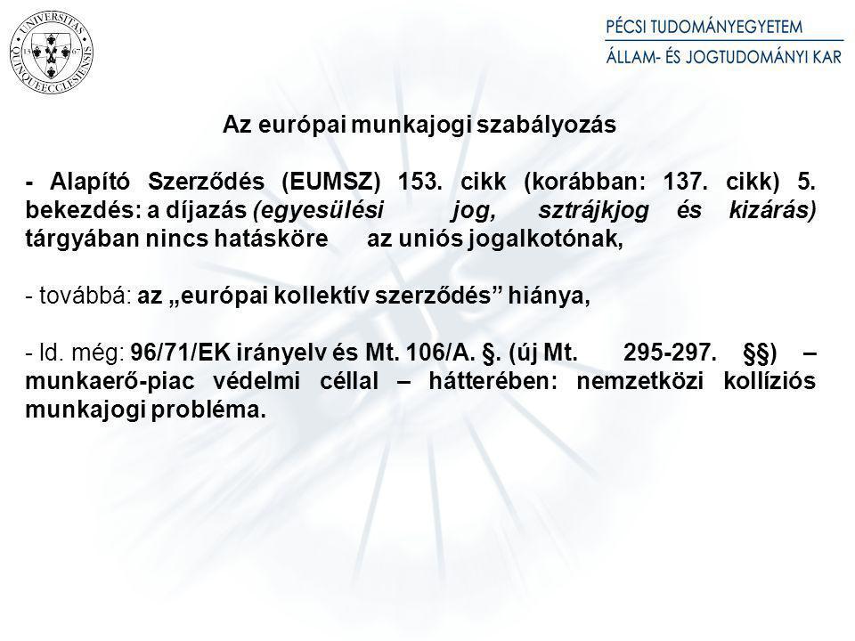 Az európai munkajogi szabályozás - Alapító Szerződés (EUMSZ) 153. cikk (korábban: 137. cikk) 5. bekezdés: a díjazás (egyesülési jog, sztrájkjog és kiz