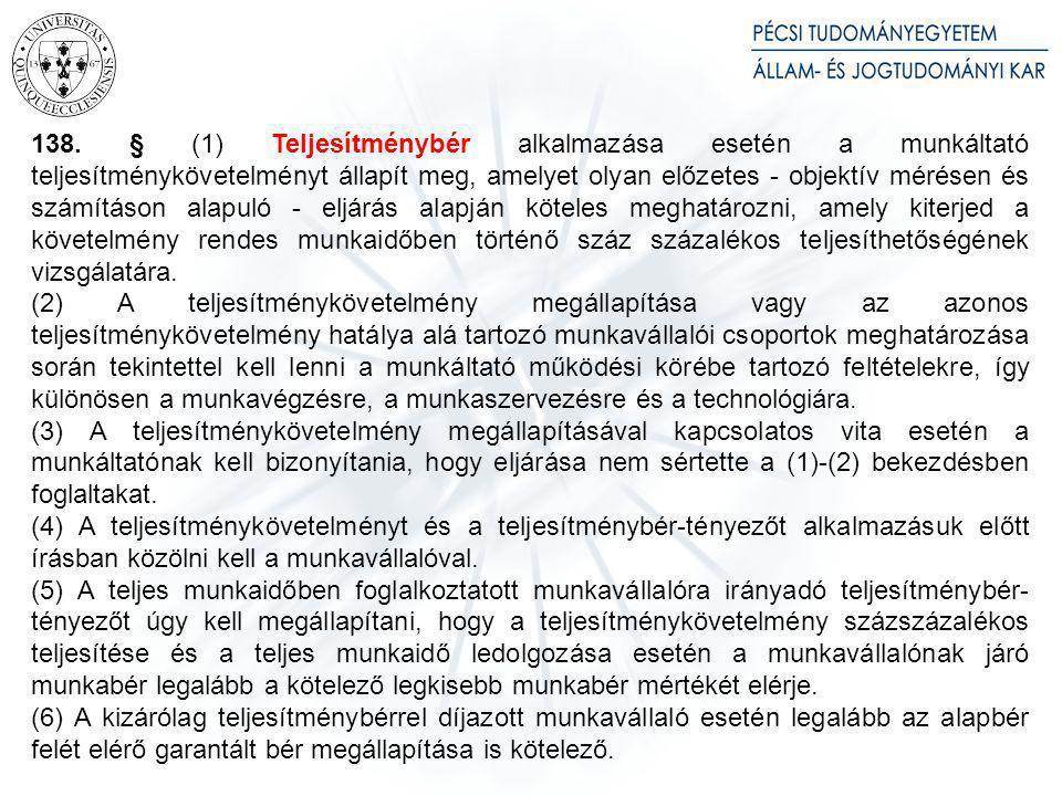 138. § (1) Teljesítménybér alkalmazása esetén a munkáltató teljesítménykövetelményt állapít meg, amelyet olyan előzetes - objektív mérésen és számítás