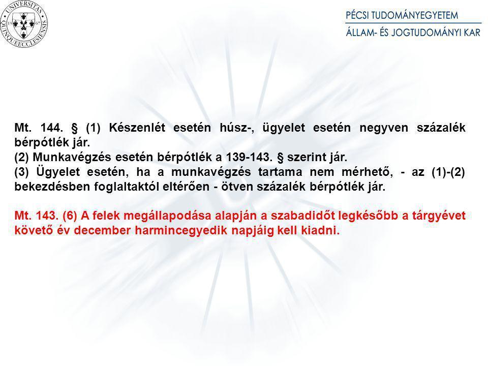 Mt. 144. § (1) Készenlét esetén húsz-, ügyelet esetén negyven százalék bérpótlék jár. (2) Munkavégzés esetén bérpótlék a 139-143. § szerint jár. (3) Ü