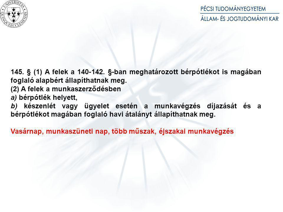 145. § (1) A felek a 140-142. §-ban meghatározott bérpótlékot is magában foglaló alapbért állapíthatnak meg. (2) A felek a munkaszerződésben a) bérpót