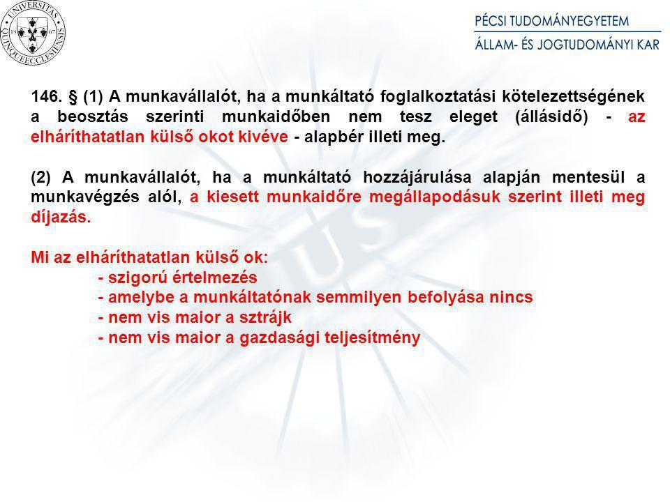 146. § (1) A munkavállalót, ha a munkáltató foglalkoztatási kötelezettségének a beosztás szerinti munkaidőben nem tesz eleget (állásidő) - az elháríth