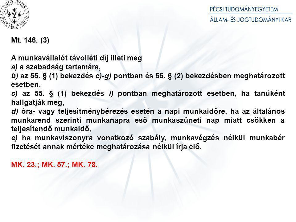 Mt. 146. (3) A munkavállalót távolléti díj illeti meg a) a szabadság tartamára, b) az 55. § (1) bekezdés c)-g) pontban és 55. § (2) bekezdésben meghat