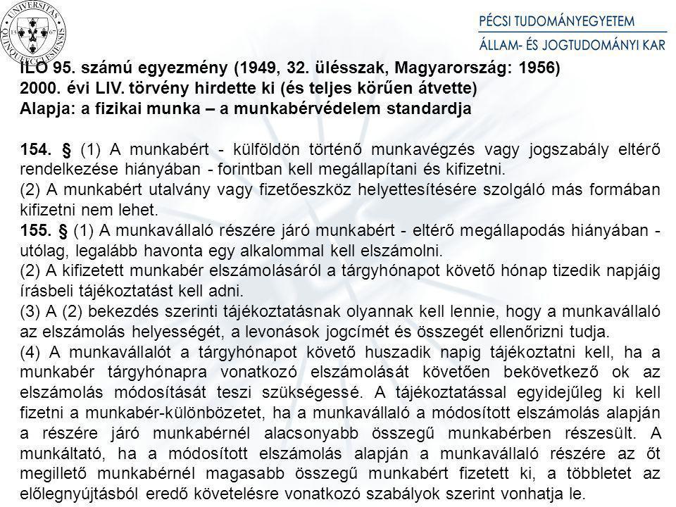 ILO 95. számú egyezmény (1949, 32. ülésszak, Magyarország: 1956) 2000. évi LIV. törvény hirdette ki (és teljes körűen átvette) Alapja: a fizikai munka