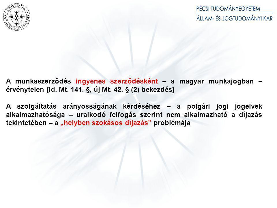 A munkaszerződés ingyenes szerződésként – a magyar munkajogban – érvénytelen [ld. Mt. 141. §, új Mt. 42. § (2) bekezdés] A szolgáltatás arányosságának