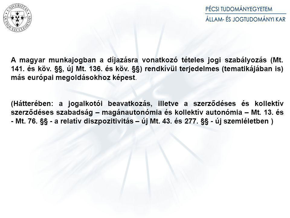 A magyar munkajogban a díjazásra vonatkozó tételes jogi szabályozás (Mt. 141. és köv. §§, új Mt. 136. és köv. §§) rendkívül terjedelmes (tematikájában