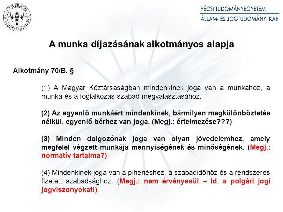 A munka díjazásának alkotmányos alapja Alkotmány 70/B. § (1) A Magyar Köztársaságban mindenkinek joga van a munkához, a munka és a foglalkozás szabad