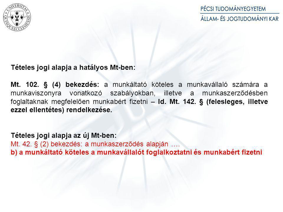 Tételes jogi alapja a hatályos Mt-ben: Mt. 102. § (4) bekezdés: a munkáltató köteles a munkavállaló számára a munkaviszonyra vonatkozó szabályokban, i