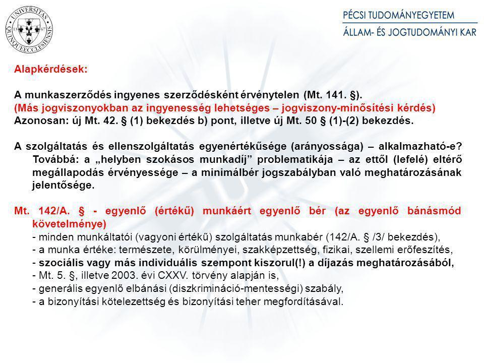 Alapkérdések: A munkaszerződés ingyenes szerződésként érvénytelen (Mt. 141. §). (Más jogviszonyokban az ingyenesség lehetséges – jogviszony-minősítési
