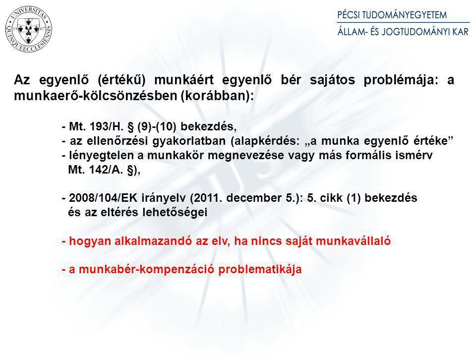Az egyenlő (értékű) munkáért egyenlő bér sajátos problémája: a munkaerő-kölcsönzésben (korábban): - Mt. 193/H. § (9)-(10) bekezdés, - az ellenőrzési g