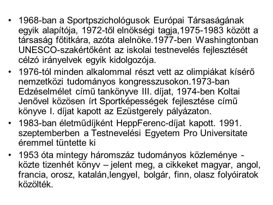 •1968-ban a Sportpszichológusok Európai Társaságának egyik alapítója, 1972-től elnökségi tagja,1975-1983 között a társaság főtitkára, azóta alelnöke.1