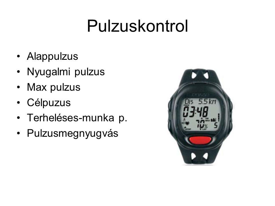 Pulzuskontrol •Alappulzus •Nyugalmi pulzus •Max pulzus •Célpuzus •Terheléses-munka p. •Pulzusmegnyugvás