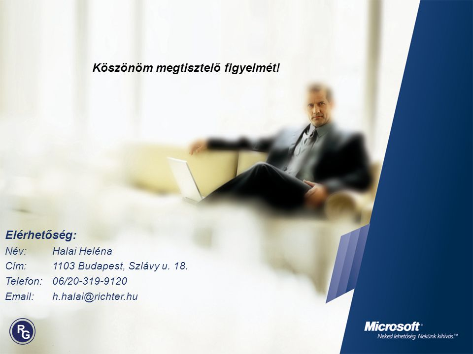 Elérhetőség: Név: Halai Heléna Cím:1103 Budapest, Szlávy u. 18. Telefon:06/20-319-9120 Email: h.halai@richter.hu Köszönöm megtisztelő figyelmét!