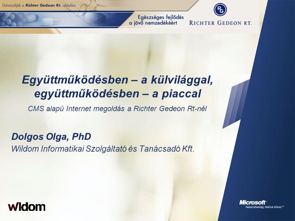 Együttműködésben – a külvilággal, együttműködésben – a piaccal CMS alapú Internet megoldás a Richter Gedeon Rt-nél Dolgos Olga, PhD Wildom Informatika
