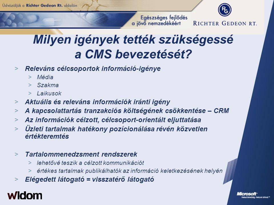 Milyen igények tették szükségessé a CMS bevezetését?  Releváns célcsoportok információ-igénye  Média  Szakma  Laikusok  Aktuális és releváns info