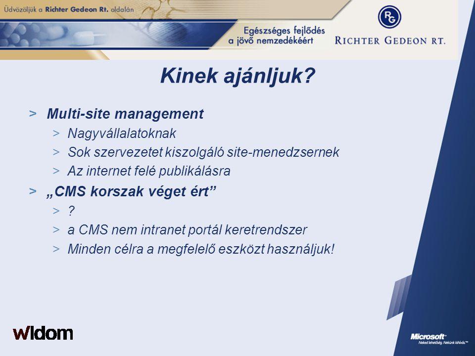 """Kinek ajánljuk?  Multi-site management  Nagyvállalatoknak  Sok szervezetet kiszolgáló site-menedzsernek  Az internet felé publikálásra  """"CMS kors"""