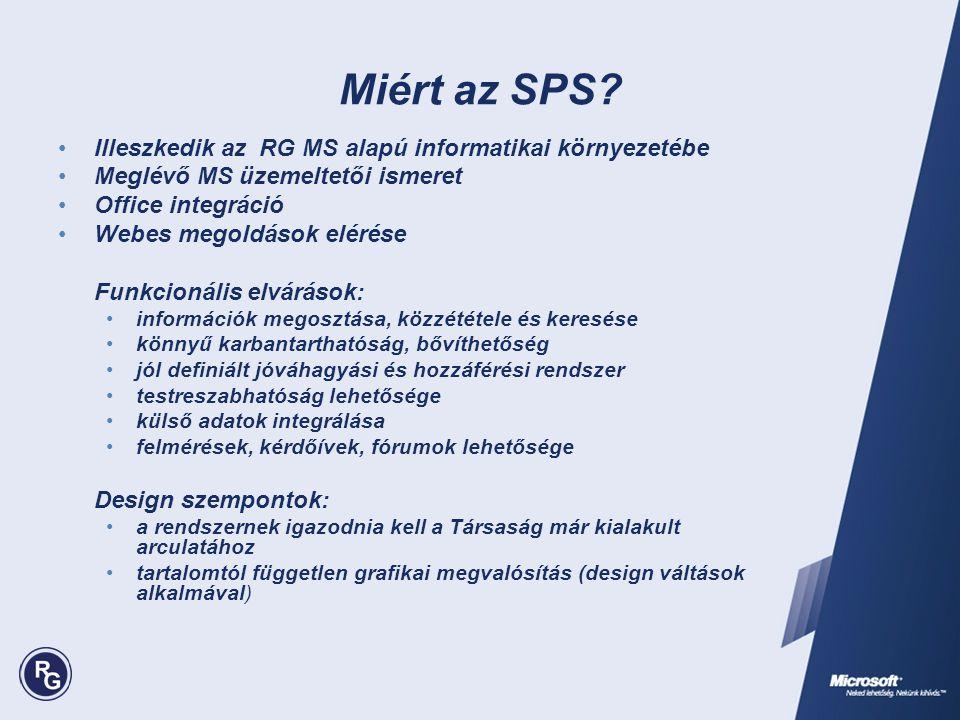 Miért az SPS? •Illeszkedik az RG MS alapú informatikai környezetébe •Meglévő MS üzemeltetői ismeret •Office integráció •Webes megoldások elérése Funkc