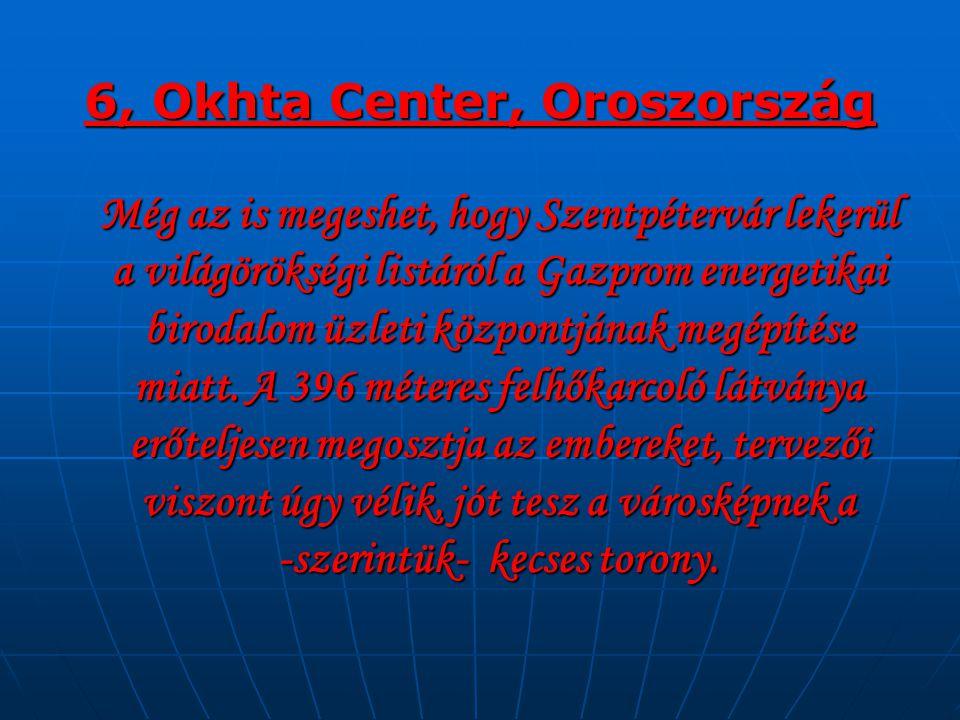 6, Okhta Center, Oroszország Még az is megeshet, hogy Szentpétervár lekerül a világörökségi listáról a Gazprom energetikai birodalom üzleti központján