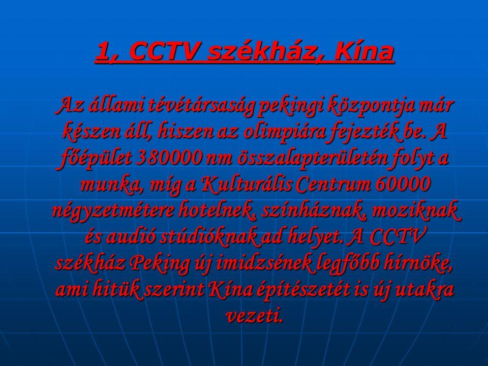1, CCTV székház, Kína Az állami tévétársaság pekingi központja már készen áll, hiszen az olimpiára fejezték be. A főépület 380000 nm összalapterületén