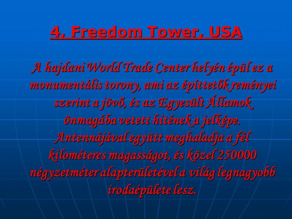 4, Freedom Tower, USA A hajdani World Trade Center helyén épül ez a monumentális torony, ami az építtetők reményei szerint a jövő, és az Egyesült Álla